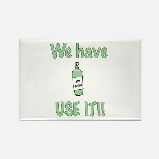 We Have Spray, Use IT!! Rectangle Magnet