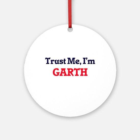 Trust Me, I'm Garth Round Ornament