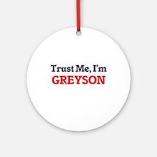 Trust Me, I'm Greyson Round Ornament
