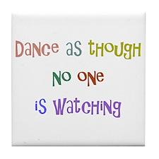 Dance As Though... Tile Coaster