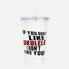 If You Don't Like Ukul Acrylic Double-wall Tumbler