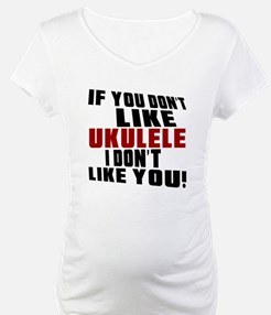 If You Don't Like Ukulele Shirt