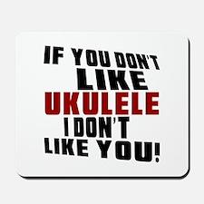If You Don't Like Ukulele Mousepad