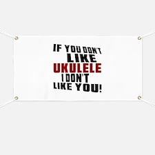If You Don't Like Ukulele Banner