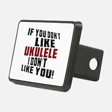 If You Don't Like Ukulele Hitch Cover