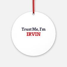 Trust Me, I'm Irvin Round Ornament