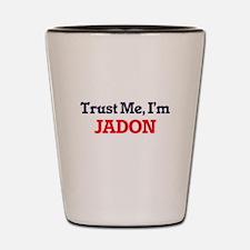 Trust Me, I'm Jadon Shot Glass