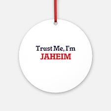 Trust Me, I'm Jaheim Round Ornament