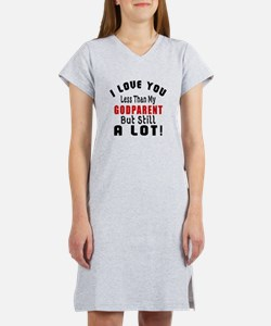 I Love You Less Than My Godpare Women's Nightshirt