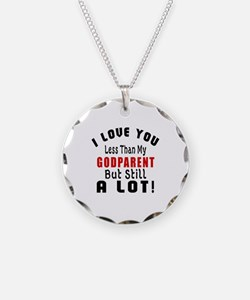 I Love You Less Than My Godp Necklace