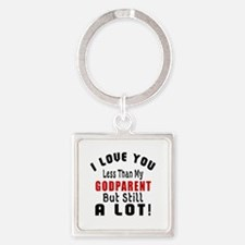 I Love You Less Than My Godparent Square Keychain