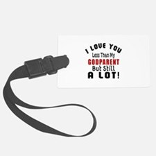 I Love You Less Than My Godparen Luggage Tag