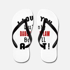 I Love You Less Than My Daughter-in-law Flip Flops