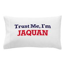 Trust Me, I'm Jaquan Pillow Case