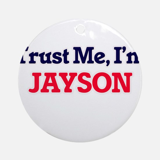 Trust Me, I'm Jayson Round Ornament