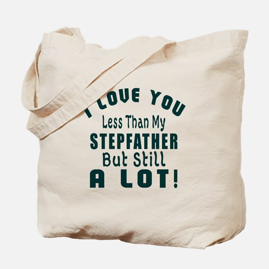 I Love You Less Than My Stepfather Tote Bag