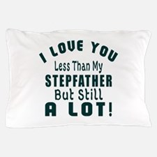 I Love You Less Than My Stepfather Pillow Case