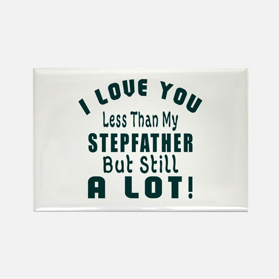 I Love You Less Than My Stepfathe Rectangle Magnet