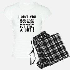 I Love You Less Than Swing pajamas