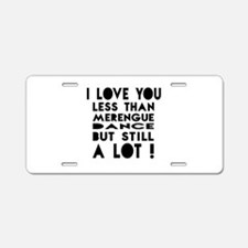I Love You Less Than Mereng Aluminum License Plate