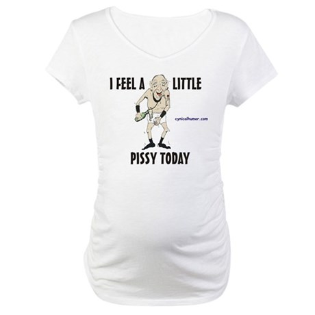 I feel pissy Maternity T-Shirt