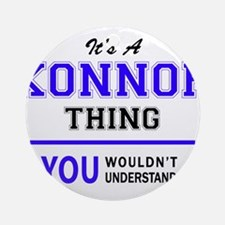 It's KONNOR thing, you wouldn't und Round Ornament