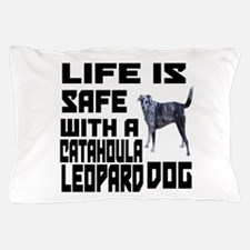 Life Is Safe With A Catahoula Leopard Pillow Case