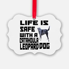 Life Is Safe With A Catahoula Leo Ornament