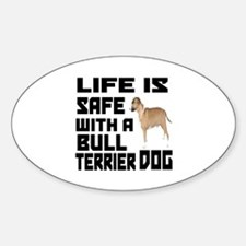Life Is Safe With A Bull Terrier Sticker (Oval)