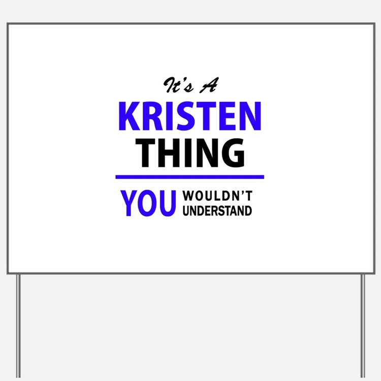 It's KRISTEN thing, you wouldn't underst Yard Sign