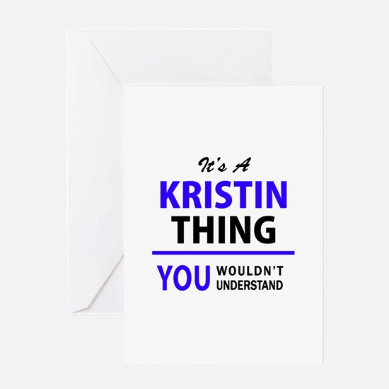 It's KRISTIN thing, you wouldn't un Greeting Cards