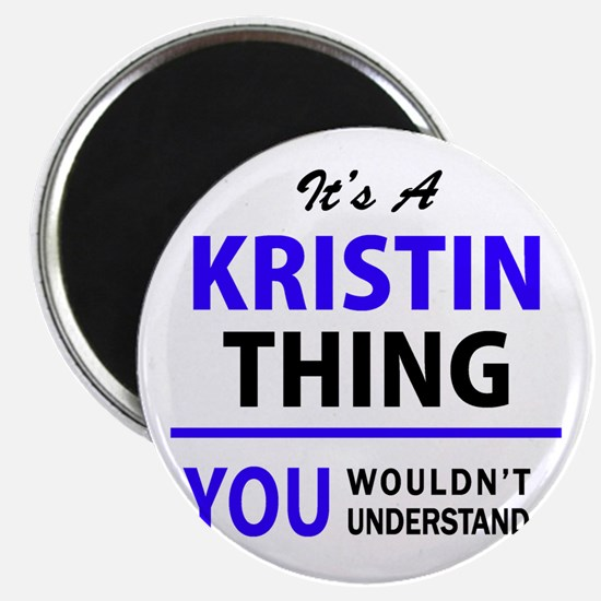 It's KRISTIN thing, you wouldn't understan Magnets