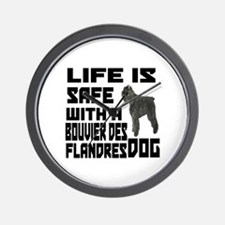 Life Is Safe With A Bouvier Des Flandre Wall Clock