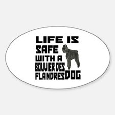 Life Is Safe With A Bouvier Des Fla Sticker (Oval)