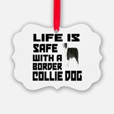 Life Is Safe With A Border Collie Ornament