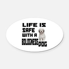 Life Is Safe With A Bolognese Oval Car Magnet