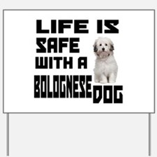 Life Is Safe With A Bolognese Yard Sign
