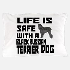 Life Is Safe With A Black Russian Terr Pillow Case