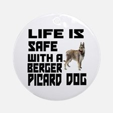 Life Is Safe With A Berger Picard Round Ornament