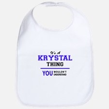 It's KRYSTAL thing, you wouldn't understand Bib