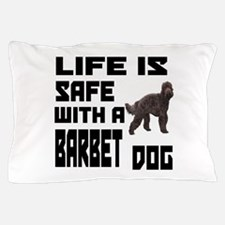 Life Is Safe With A Barbet Pillow Case