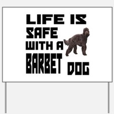 Life Is Safe With A Barbet Yard Sign