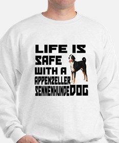 Life Is Safe With A Appenzeller Sennenh Sweatshirt
