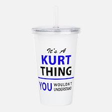 It's KURT thing, you w Acrylic Double-wall Tumbler