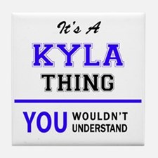 It's KYLA thing, you wouldn't underst Tile Coaster