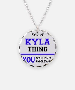 It's KYLA thing, you wouldn' Necklace