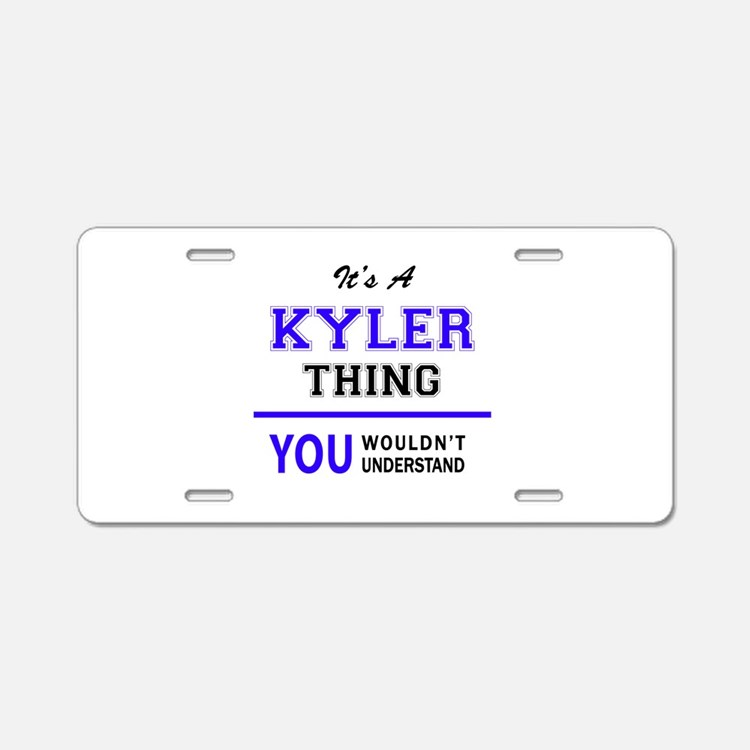It's KYLER thing, you would Aluminum License Plate
