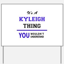 It's KYLEIGH thing, you wouldn't underst Yard Sign