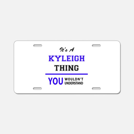 It's KYLEIGH thing, you wou Aluminum License Plate