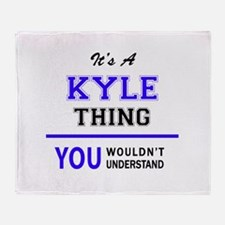 It's KYLE thing, you wouldn't unders Throw Blanket